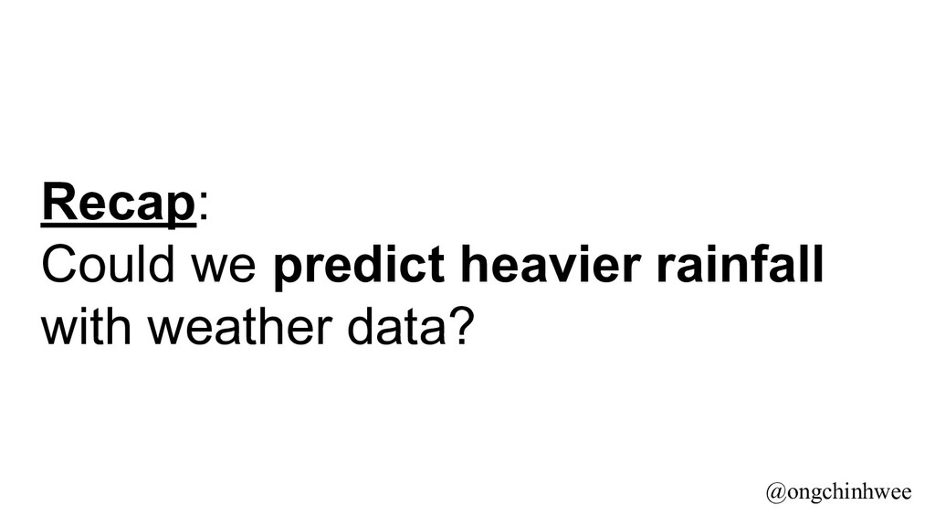 Recap: Could we predict heavier rainfall with w...