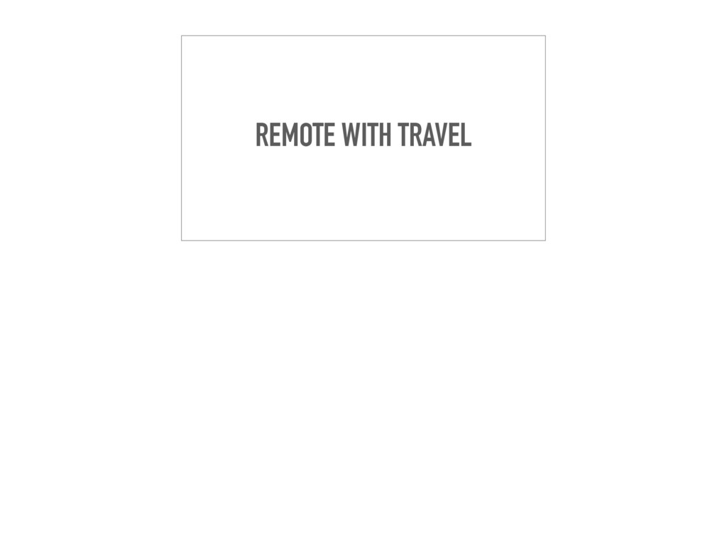 REMOTE WITH TRAVEL