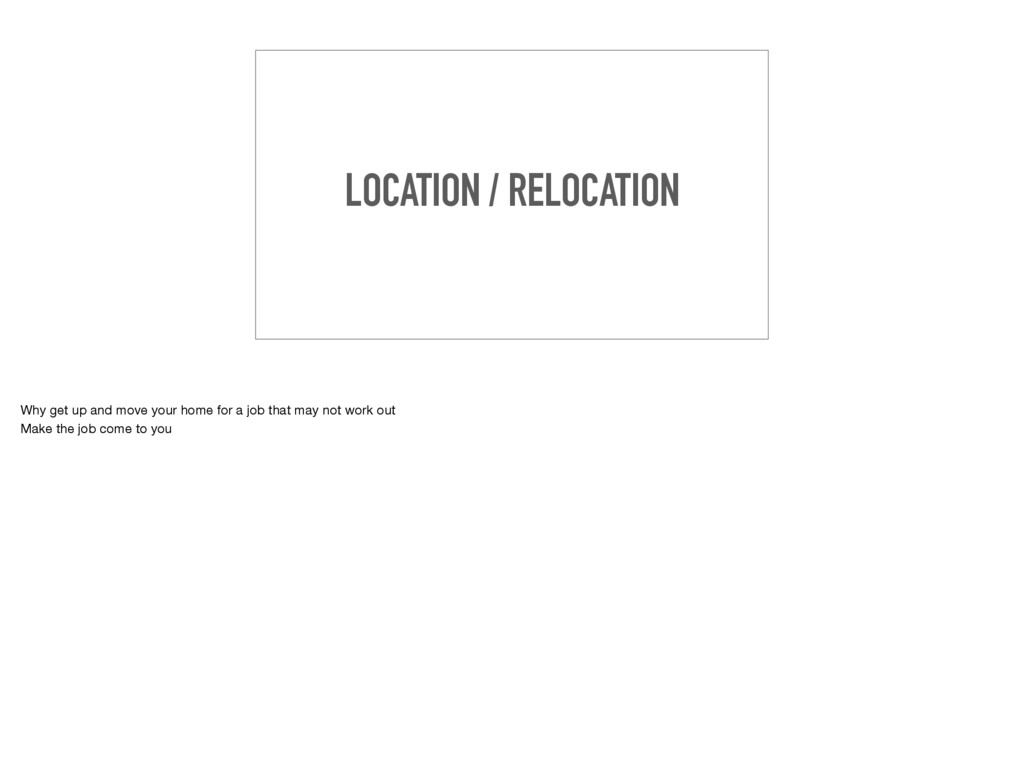 LOCATION / RELOCATION Why get up and move your ...