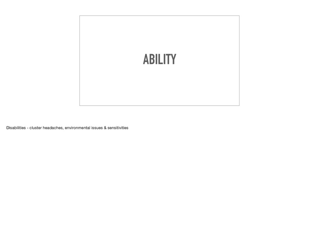 ABILITY Disabilities - cluster headaches, envir...