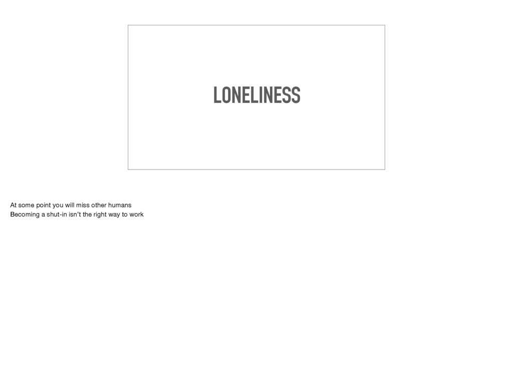 LONELINESS At some point you will miss other hu...