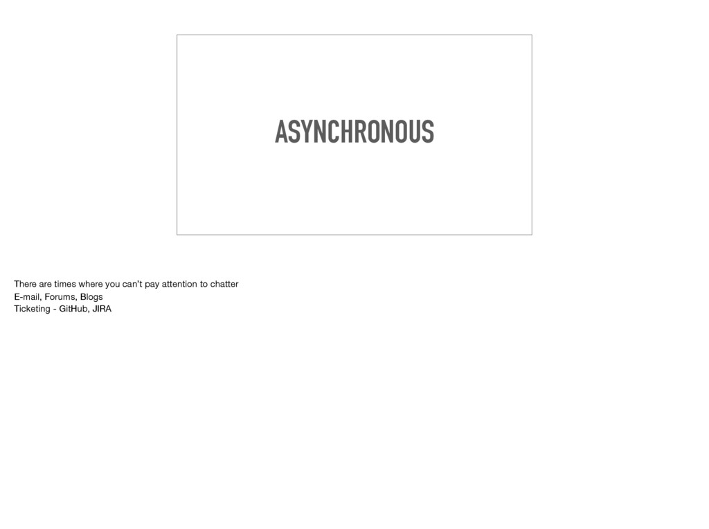 ASYNCHRONOUS There are times where you can't pa...