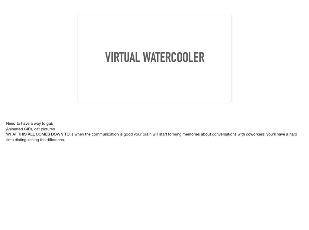 VIRTUAL WATERCOOLER Need to have a way to gab  ...