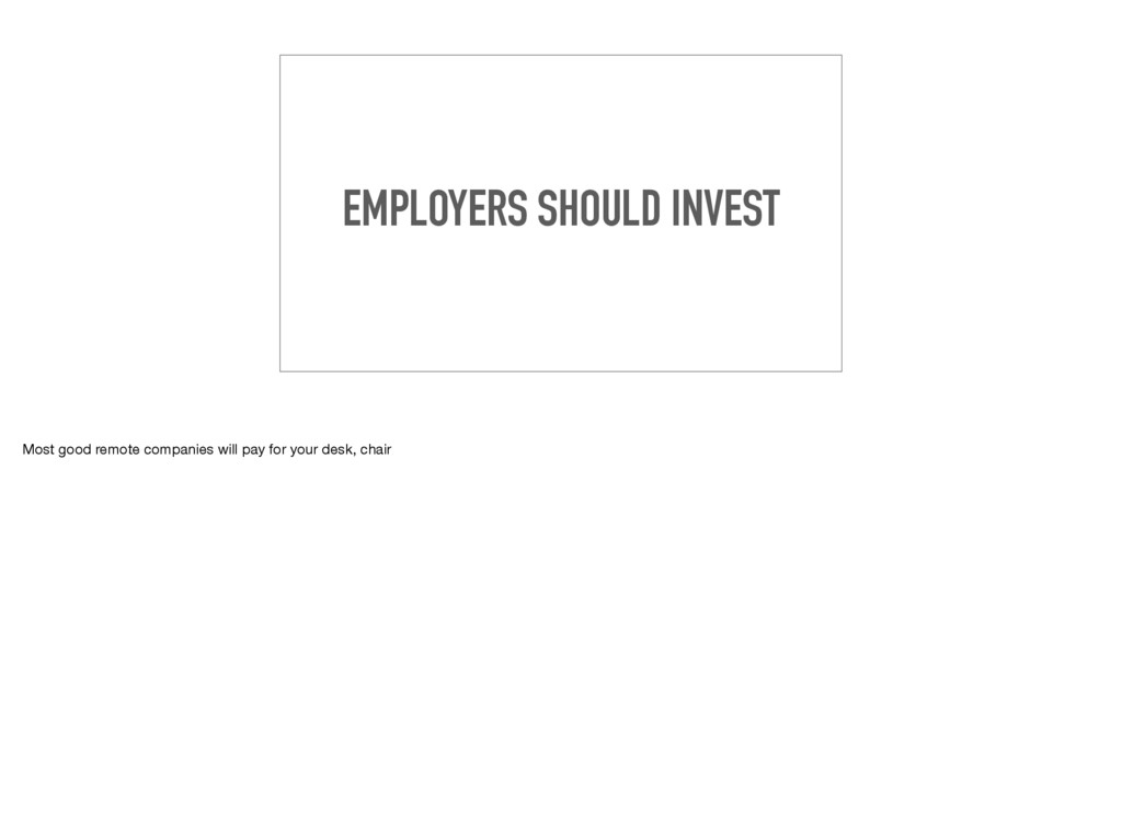 EMPLOYERS SHOULD INVEST Most good remote compan...