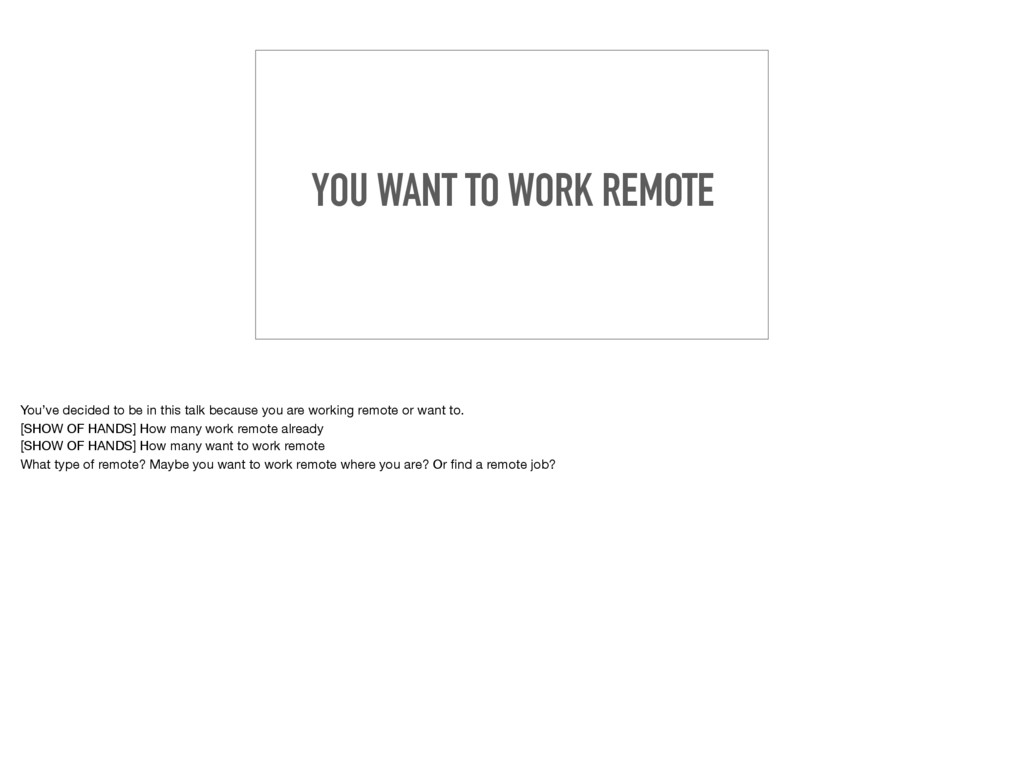 YOU WANT TO WORK REMOTE You've decided to be in...