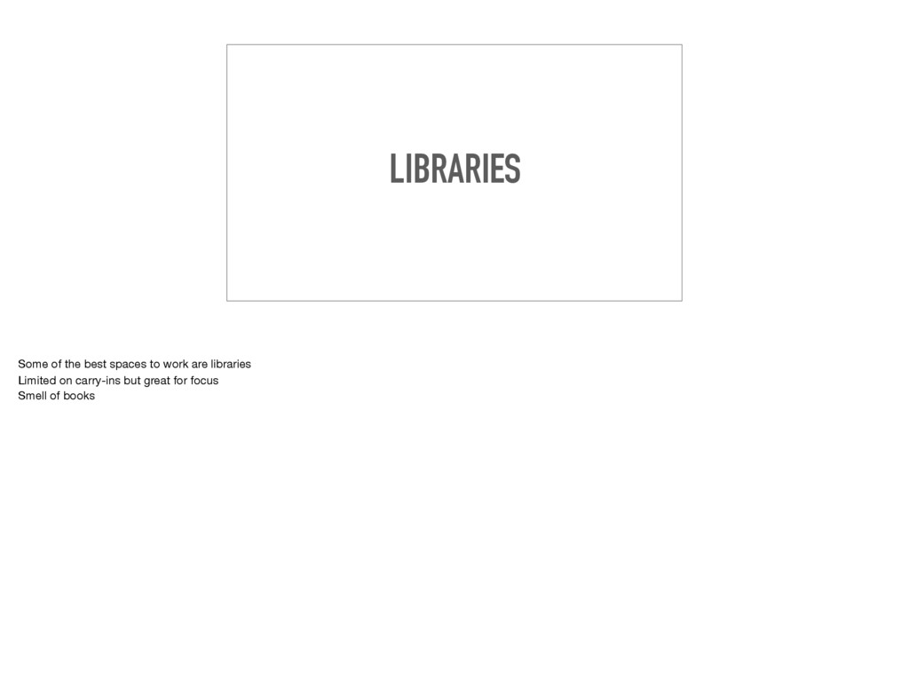 LIBRARIES Some of the best spaces to work are l...