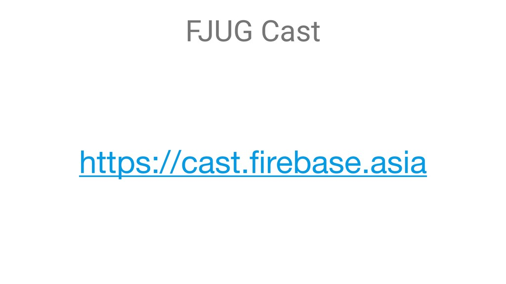FJUG Cast https://cast.firebase.asia