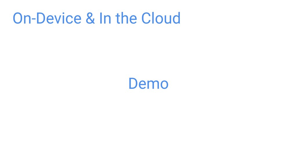 On-Device & In the Cloud Demo