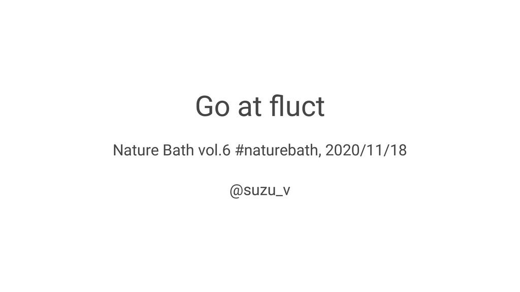 Go at fluct Nature Bath vol.6 #naturebath, 2020/...