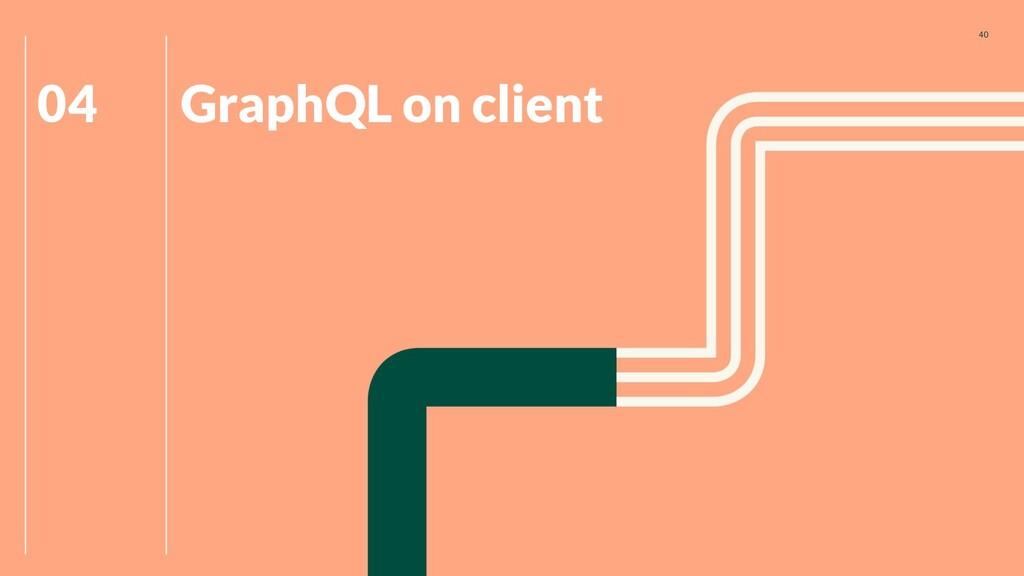 40 GraphQL on client 04