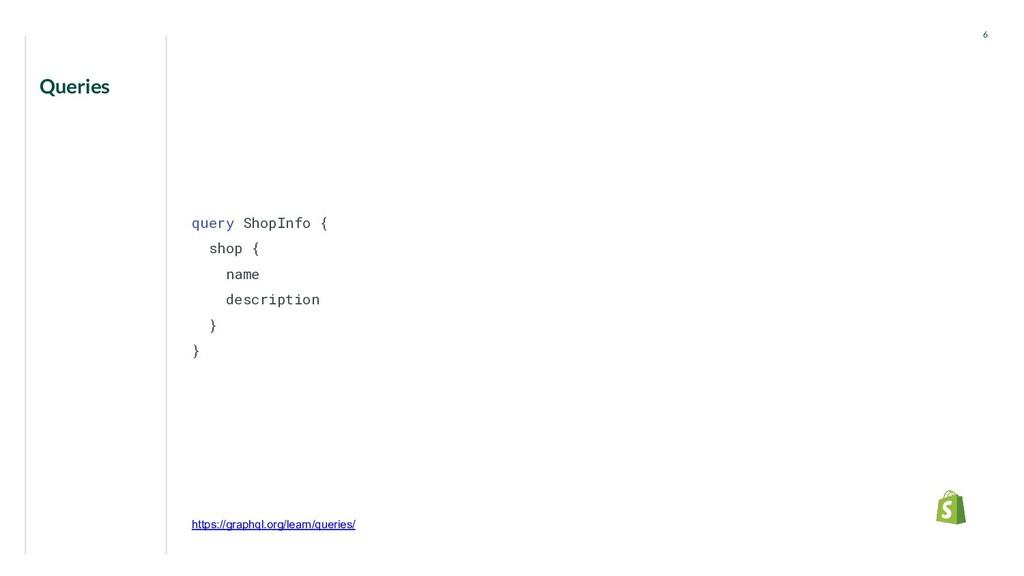 Queries 6 query ShopInfo { shop { name descript...