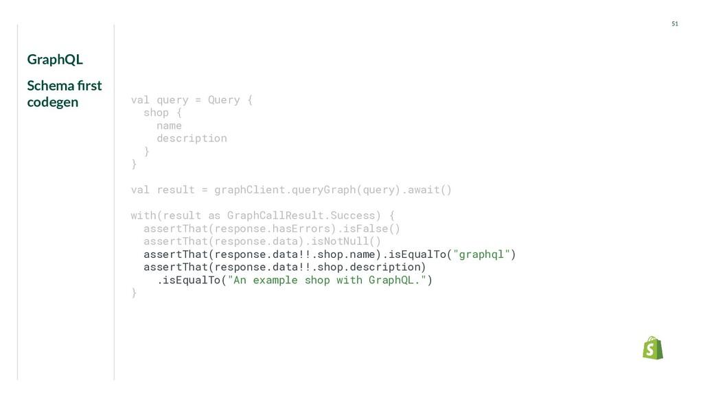 GraphQL Schema first codegen 51 val query = Quer...