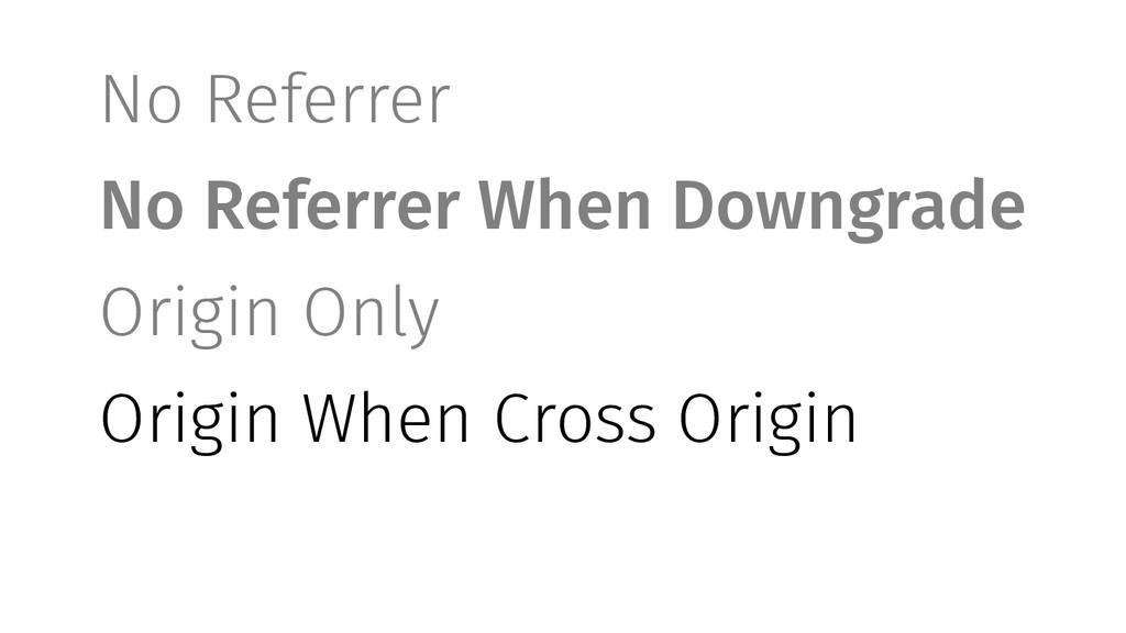 No Referrer No Referrer When Downgrade Origin O...