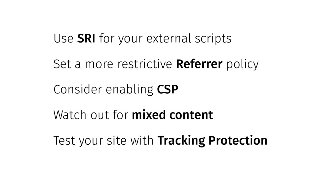 Use SRI for your external scripts Set a more re...