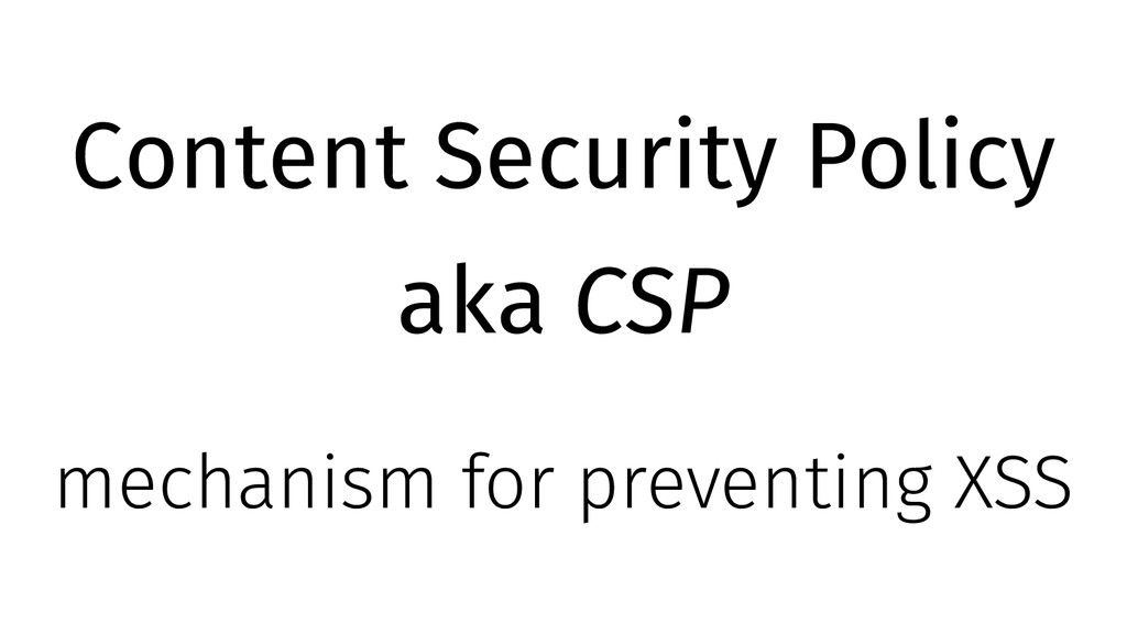 Content Security Policy aka CSP mechanism for p...