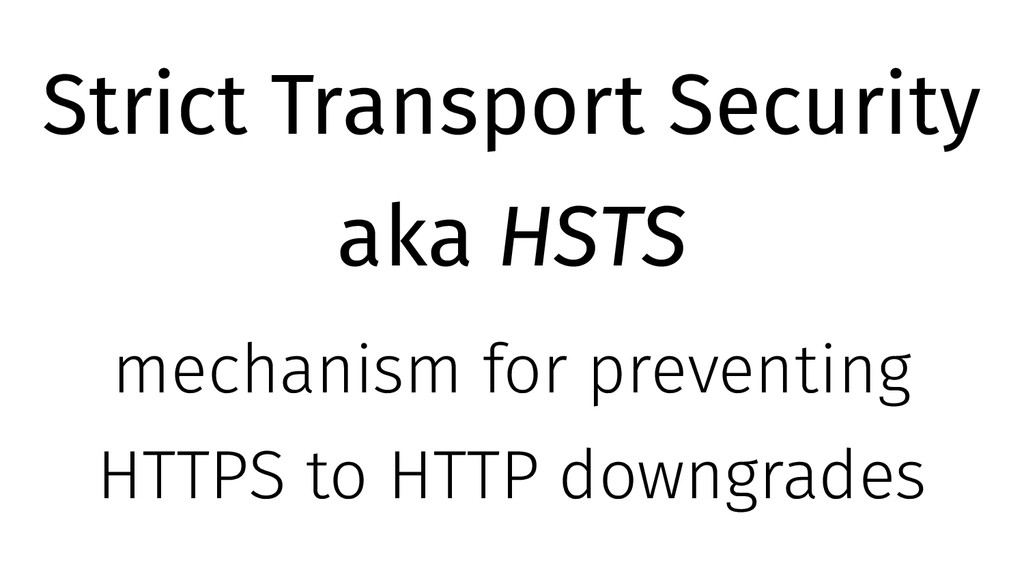 Strict Transport Security aka HSTS mechanism fo...