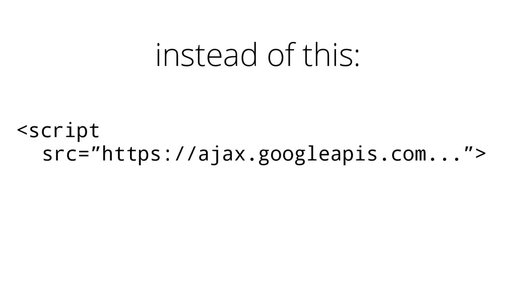 "instead of this: <script src=""https://ajax.goog..."