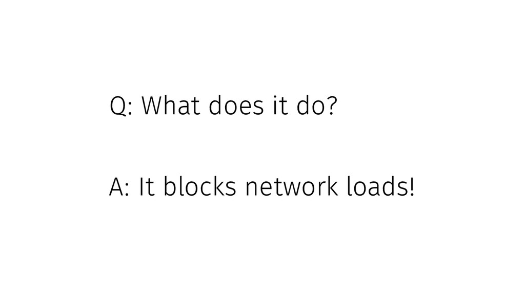Q: What does it do? A: It blocks network loads!