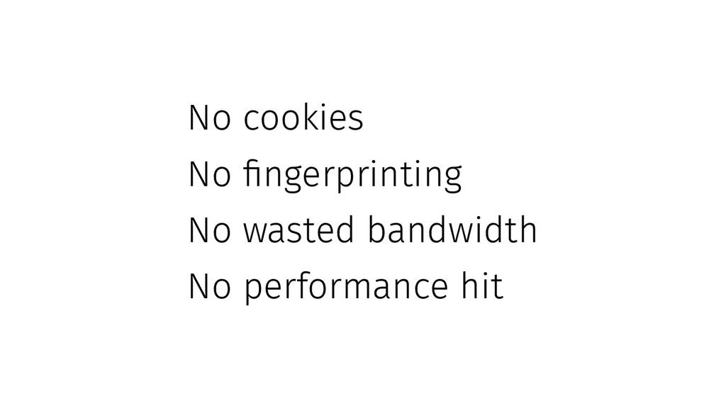 No cookies No fingerprinting No wasted bandwidt...