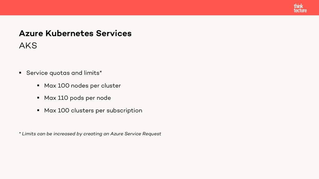 AKS § Service quotas and limits* § Max 100 node...