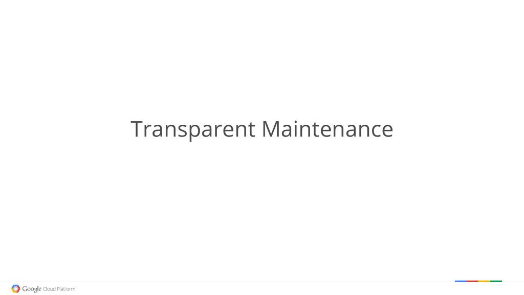 Transparent Maintenance