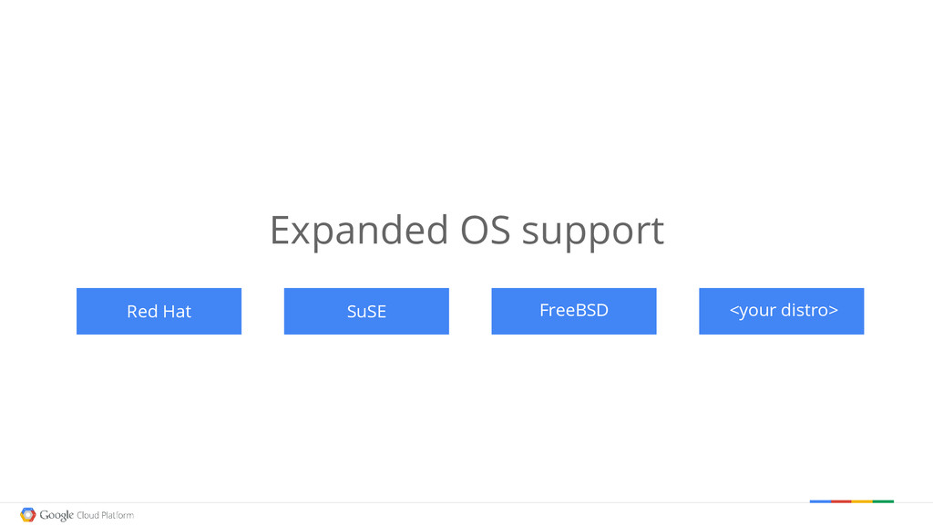 Expanded OS support Red Hat SuSE FreeBSD <your ...