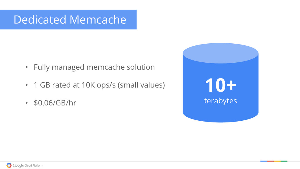 • Fully managed memcache solution • 1 GB rated ...
