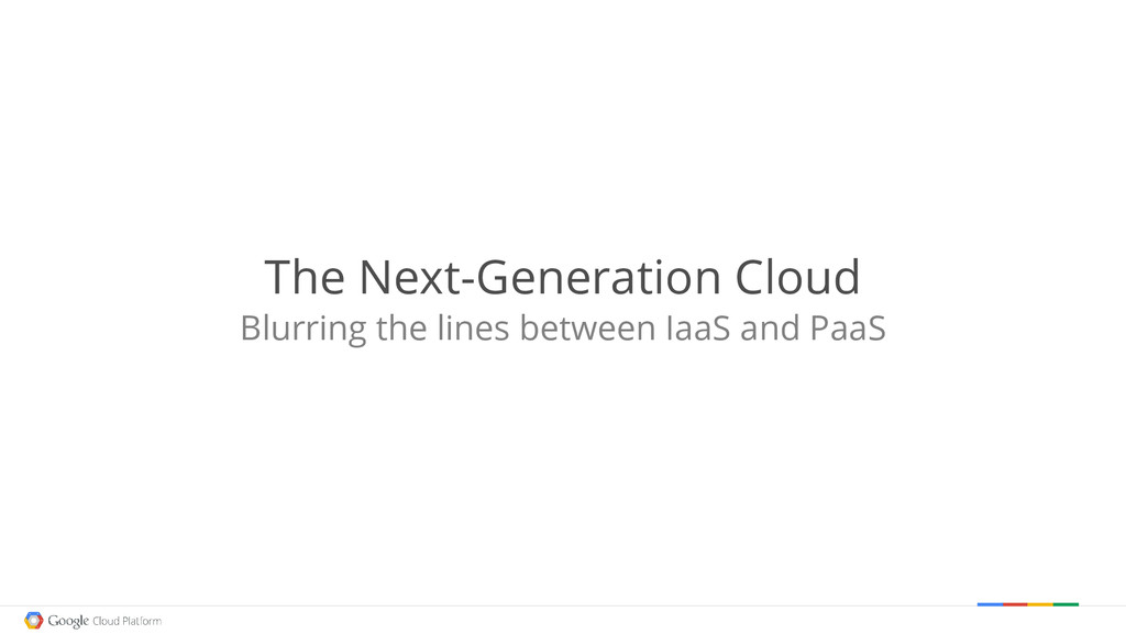The Next-Generation Cloud Blurring the lines be...