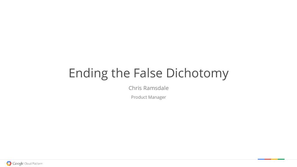 Ending the False Dichotomy Chris Ramsdale Produ...