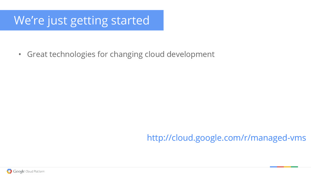 http://cloud.google.com/r/managed-vms • Great t...
