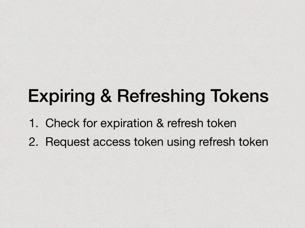 Expiring & Refreshing Tokens 1. Check for expir...
