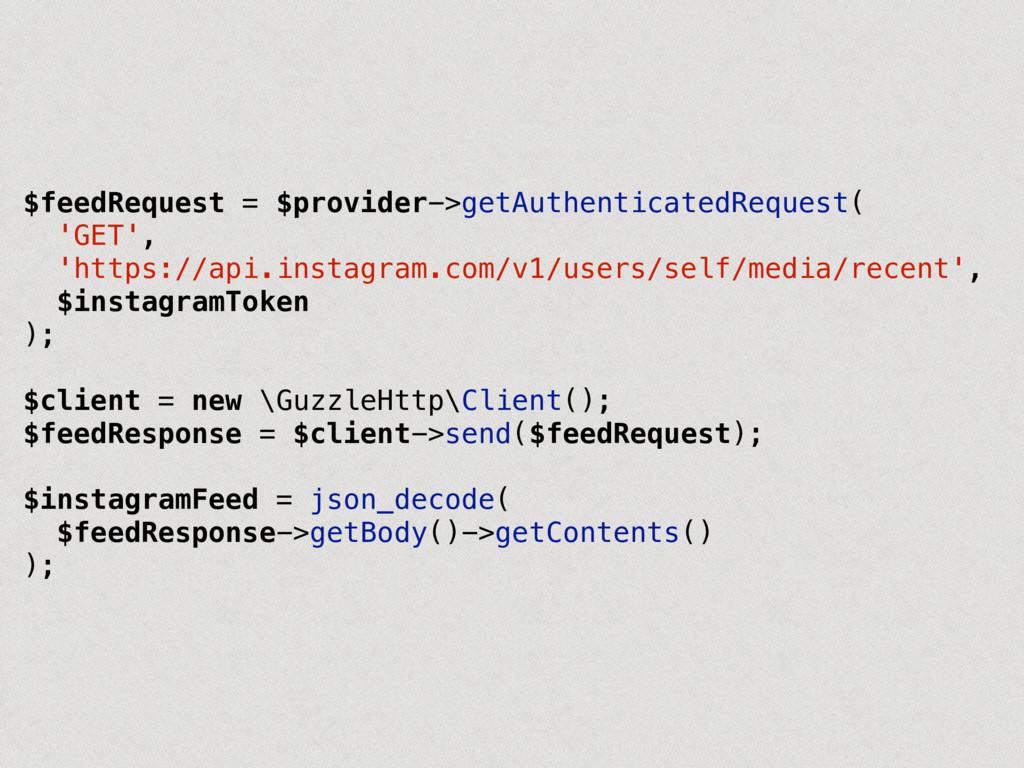 $feedRequest = $provider->getAuthenticatedReque...