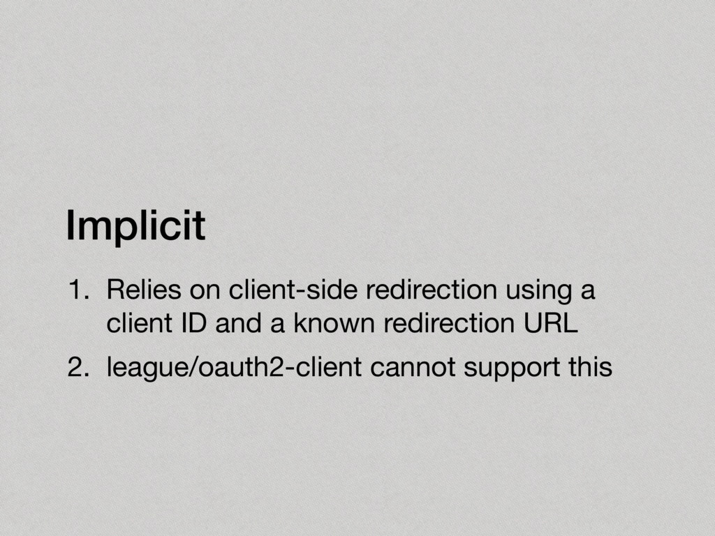 Implicit 1. Relies on client-side redirection u...