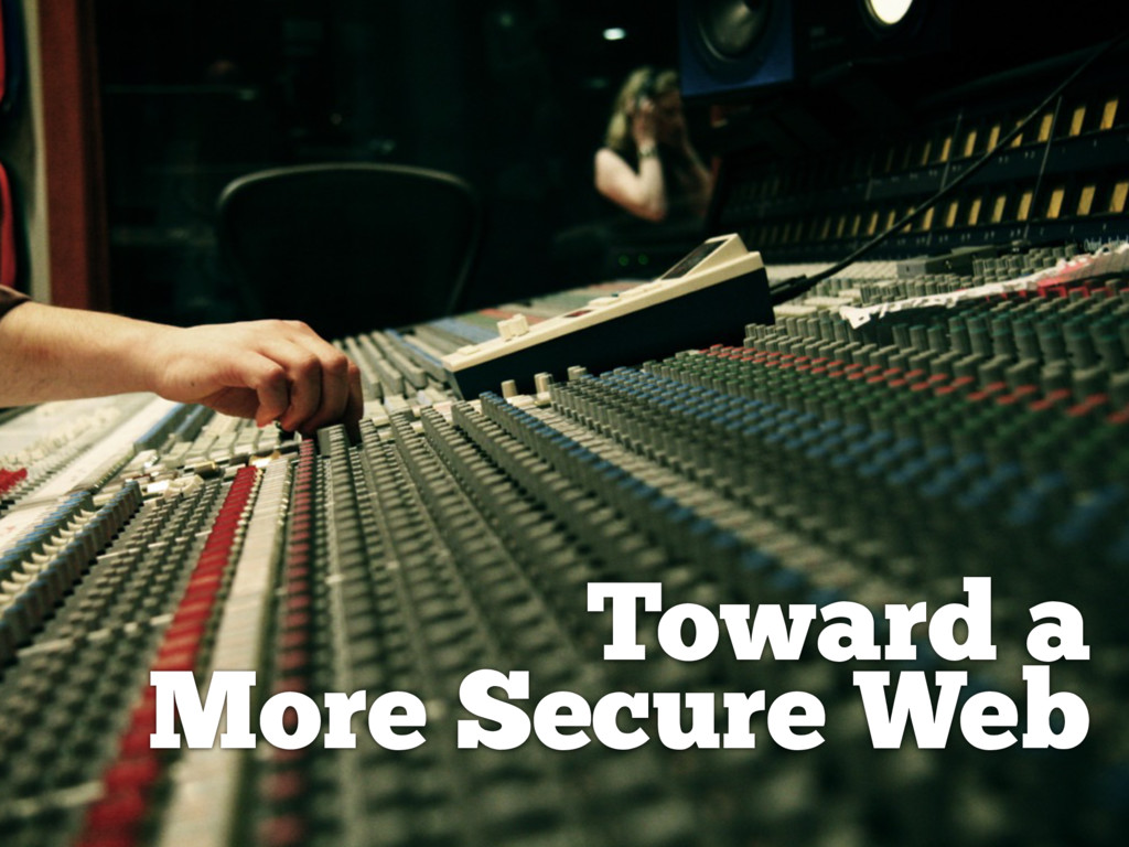 Toward a More Secure Web