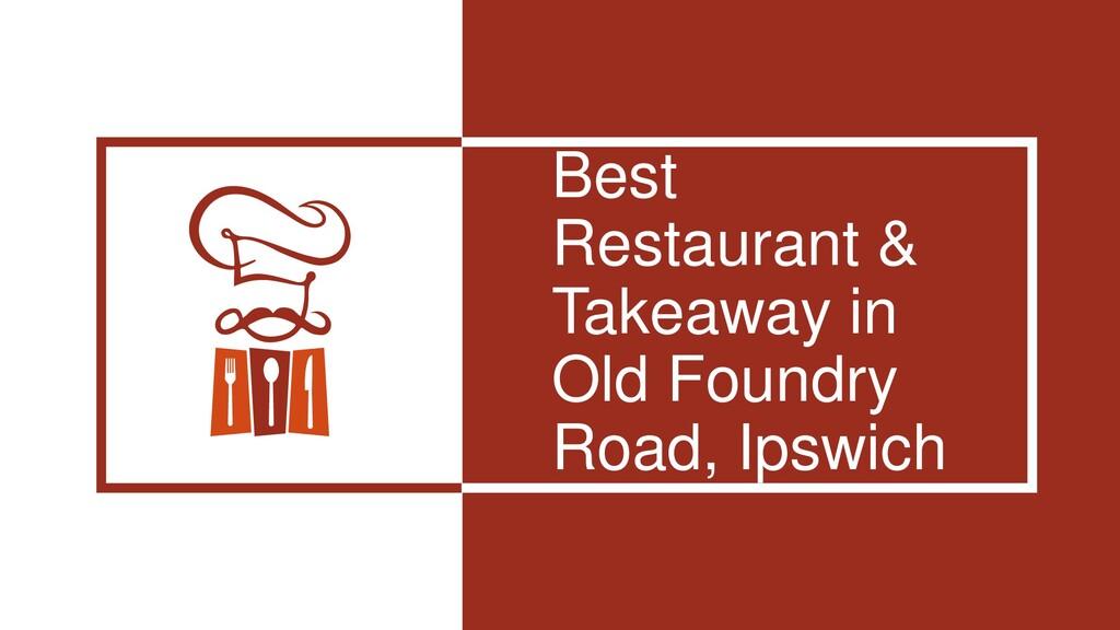 Best Restaurant & Takeaway in Old Foundry Road,...