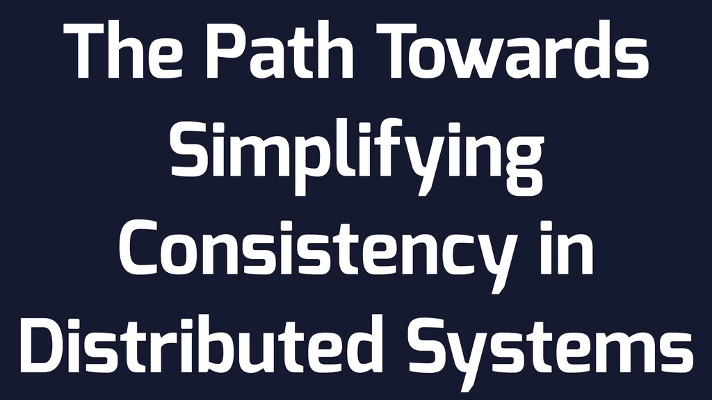 The Path Towards Simplifying Consistency in Dis...
