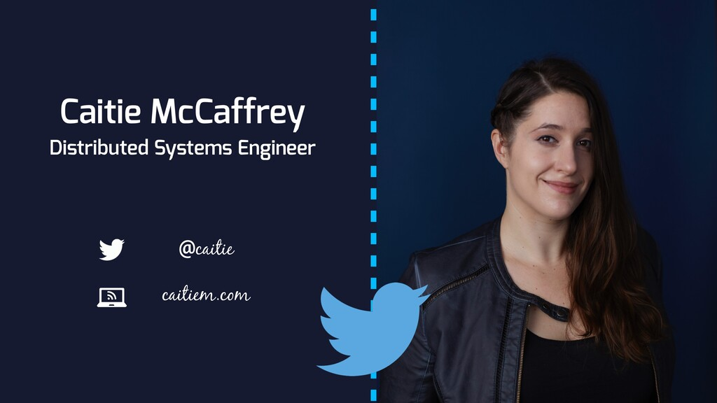 Caitie McCaffrey Distributed Systems Engineer c...