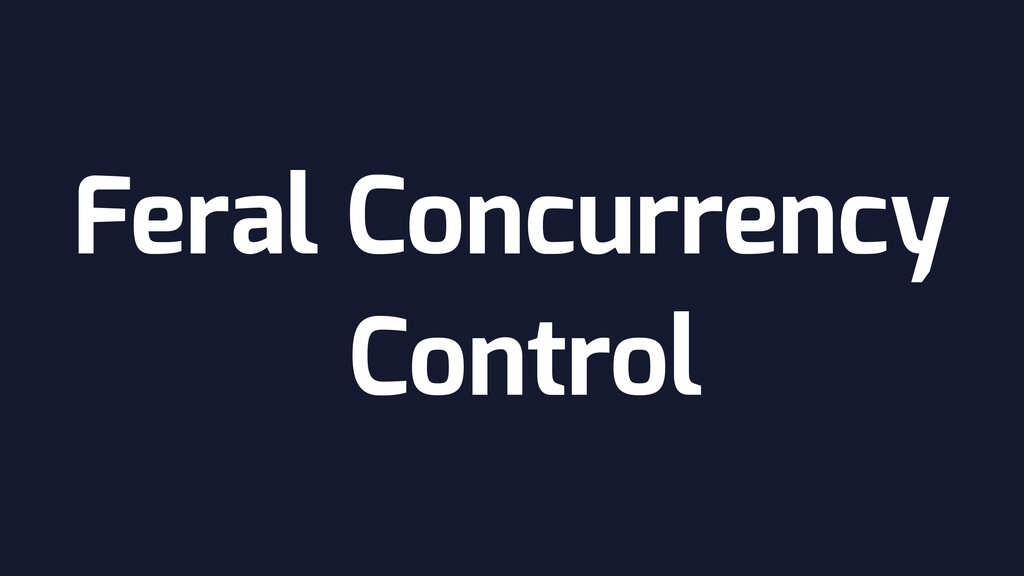 Feral Concurrency Control