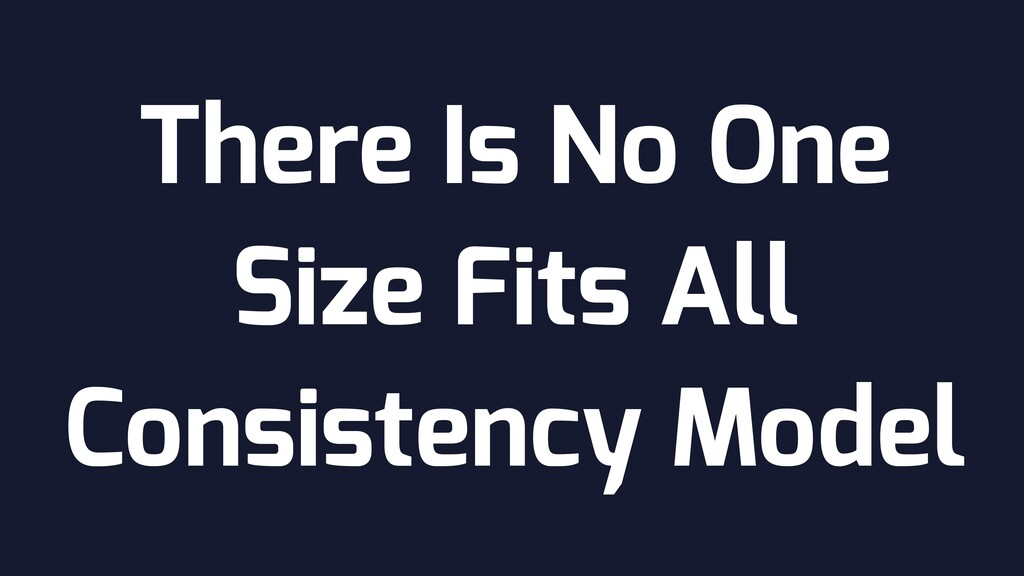There Is No One Size Fits All Consistency Model