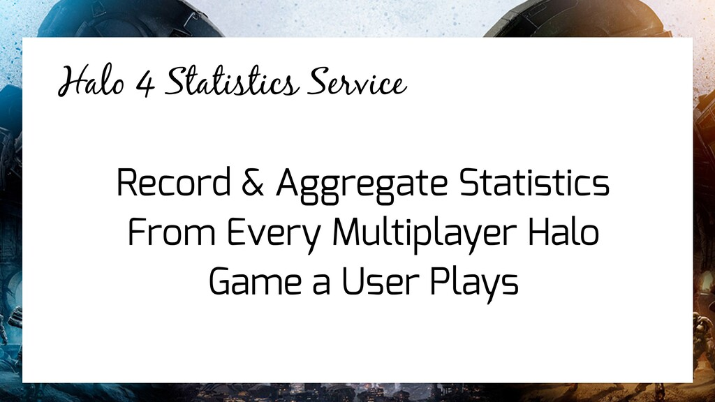 Halo 4 Statistics Service Halo 4 Statistics Ser...