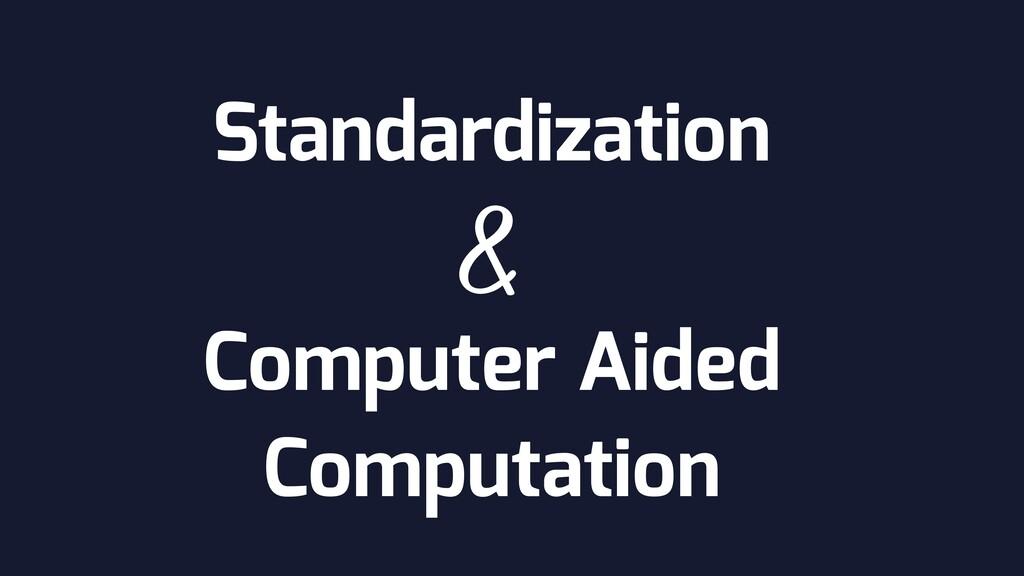 & Standardization Computer Aided Computation