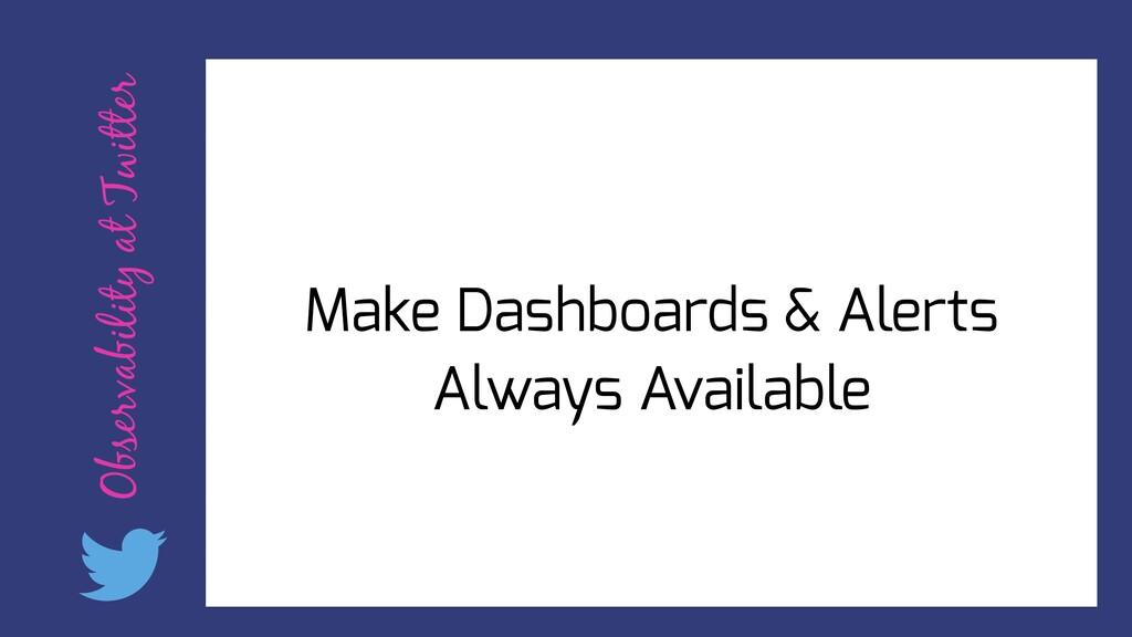 Observability at Twitter Make Dashboards & Aler...