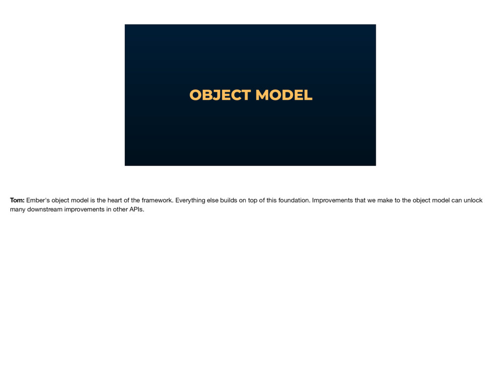 OBJECT MODEL Tom: Ember's object model is the h...