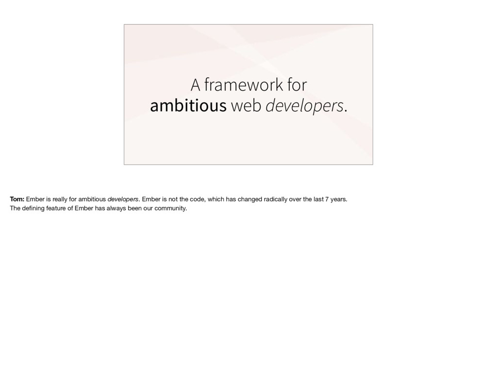 A framework for web developers. ambitious Tom: ...