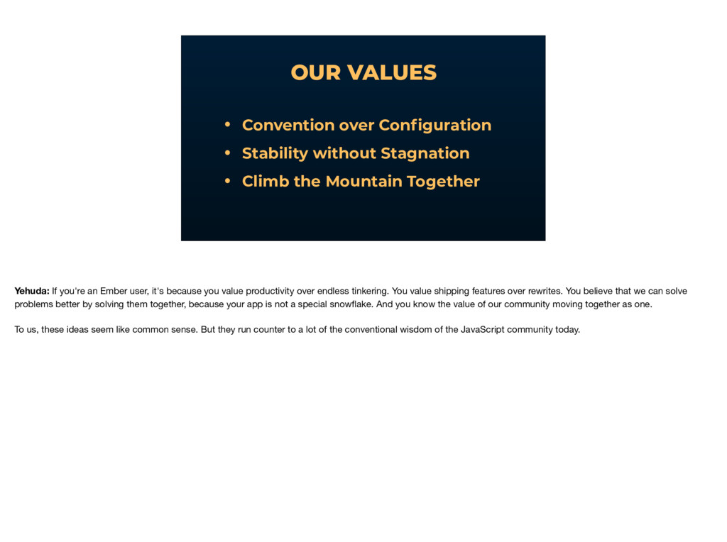 OUR VALUES • Convention over Configuration • Sta...