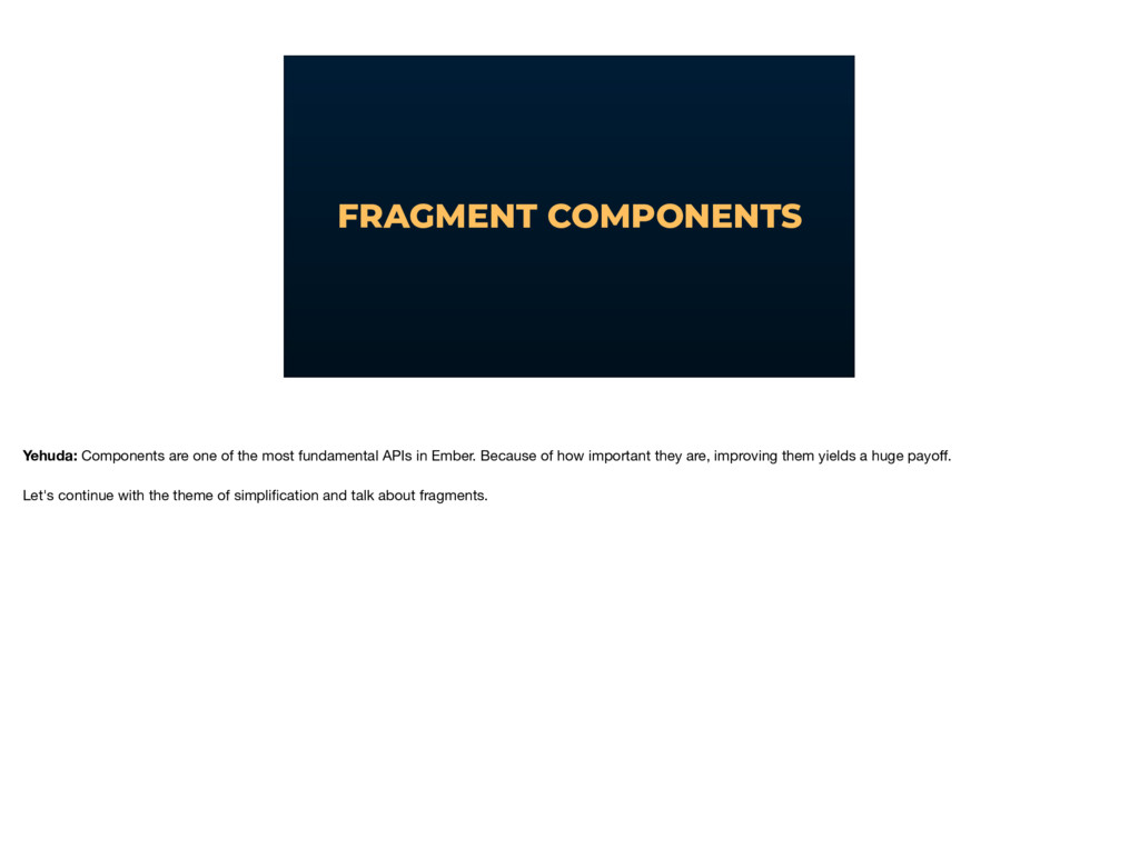 FRAGMENT COMPONENTS Yehuda: Components are one ...