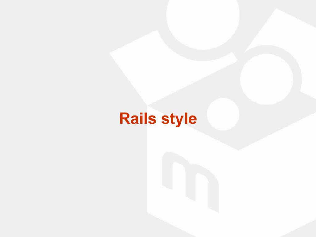 Rails style