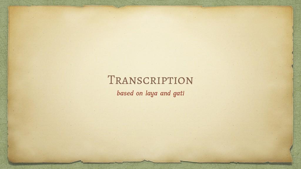 Transcription based on laya and gati