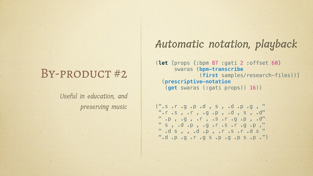 By-product #2 Useful in education, and preservi...