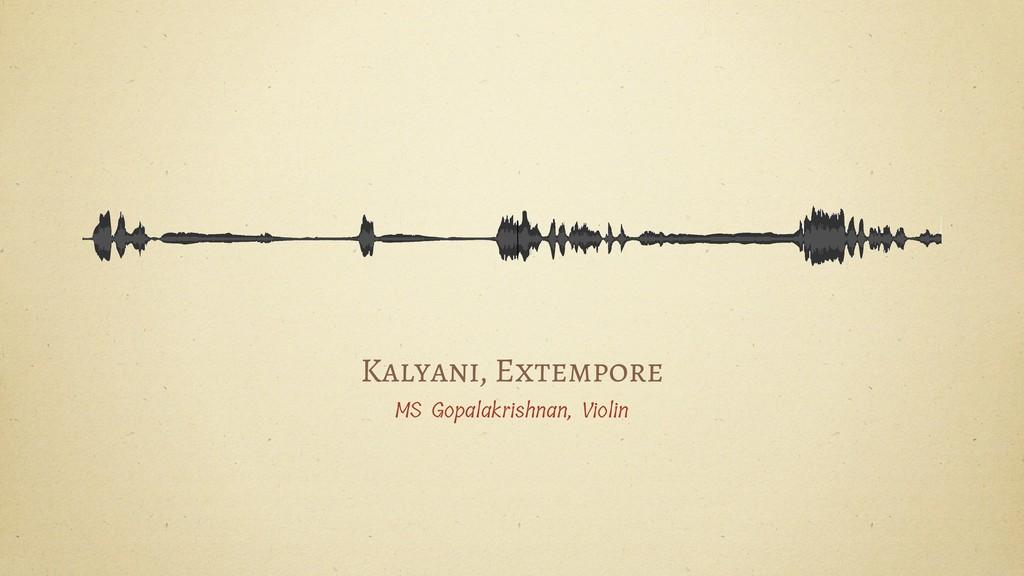 Kalyani, Extempore MS Gopalakrishnan, Violin